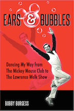 Bobby Burgess Book: Ears & Bubbles –  Dancing My Way from The Mickey Mouse Club to The Lawrence Welk Show   (Press Release)