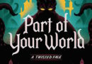 "YA Novel: ""Part of Your World: A Twisted Tale"" – Maggie's Review"